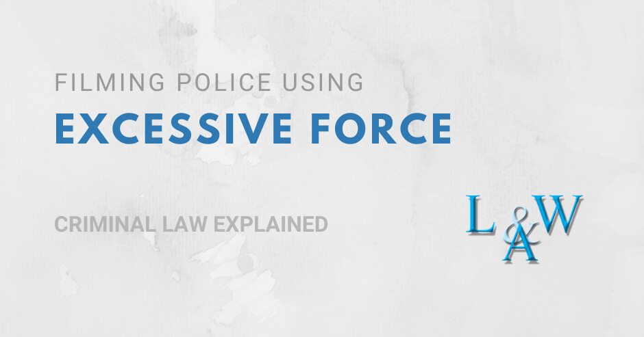 Filming Police Using Excessive Force Your Rights And The Law Leanne Warren Associates