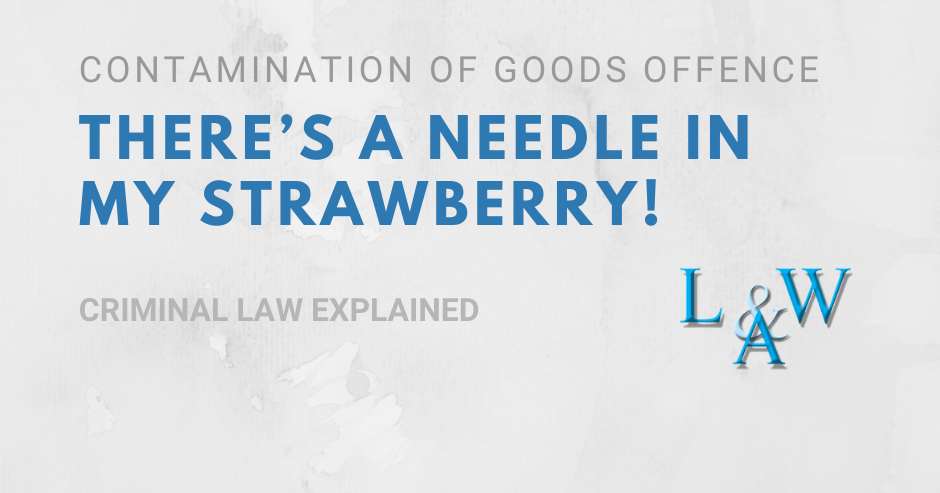 Contamination of Goods offence: There's a needle in my strawberry!