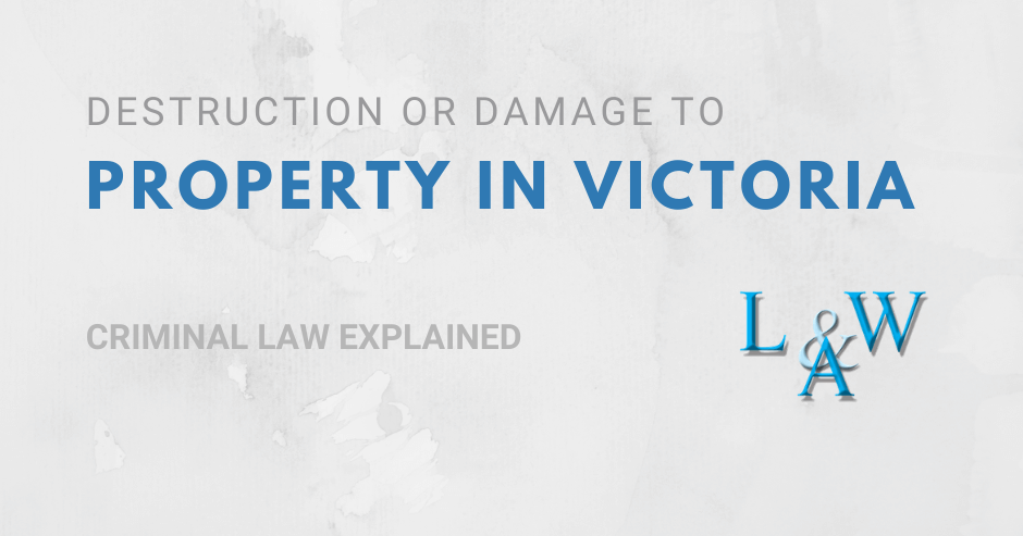 Destruction or Damage to Property in Victoria