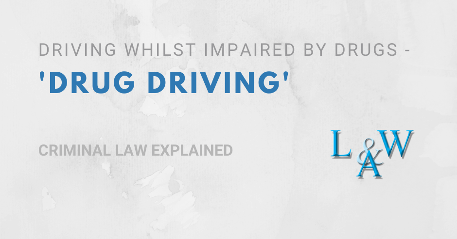 Driving whilst Impaired by Drugs - 'Drug Driving'