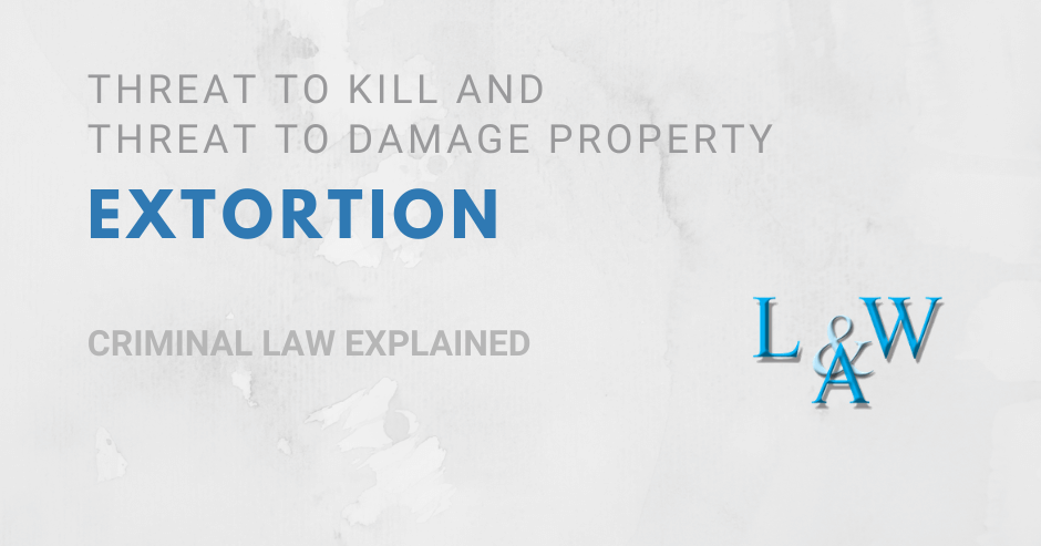 Extortion – Threat to Kill and Threat to Damage Property