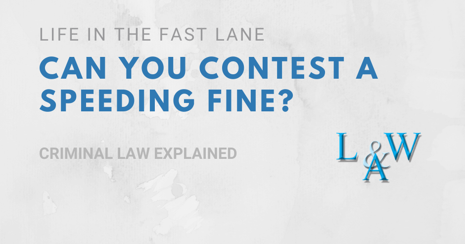 Life in the fast lane – can you contest a speeding fine?
