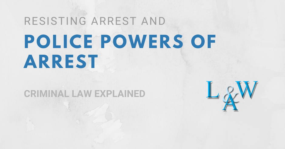 Resisting Arrest and Police Powers of Arrest