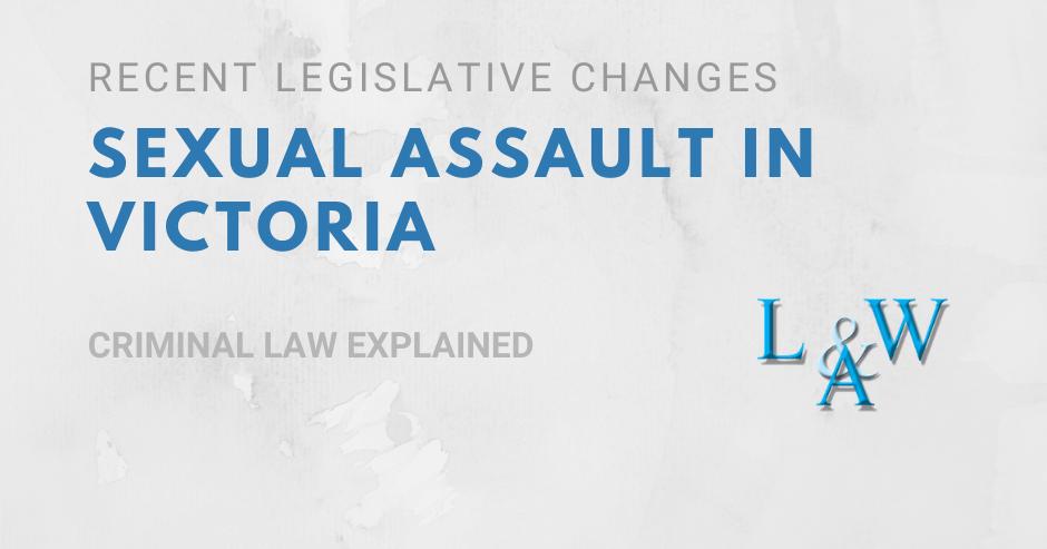 Sexual Assault in Victoria – Recent Legislative Changes