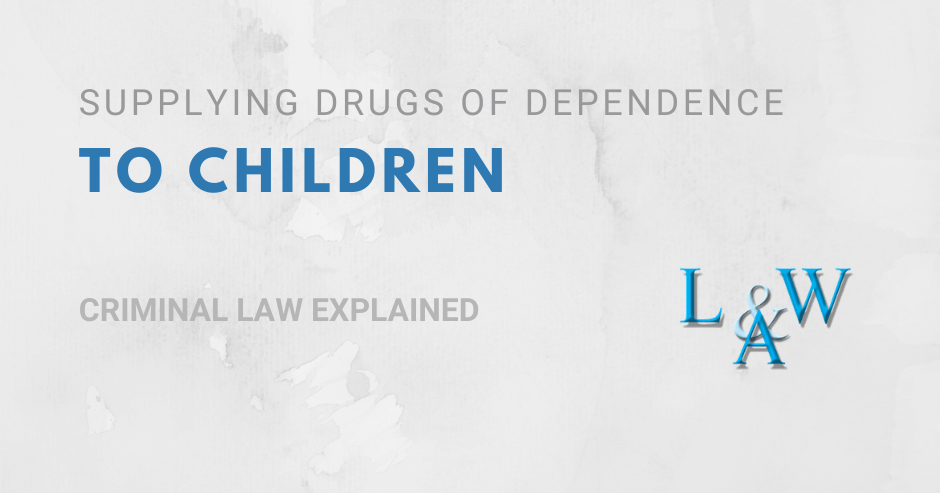 Supplying a Drug of Dependence to Children