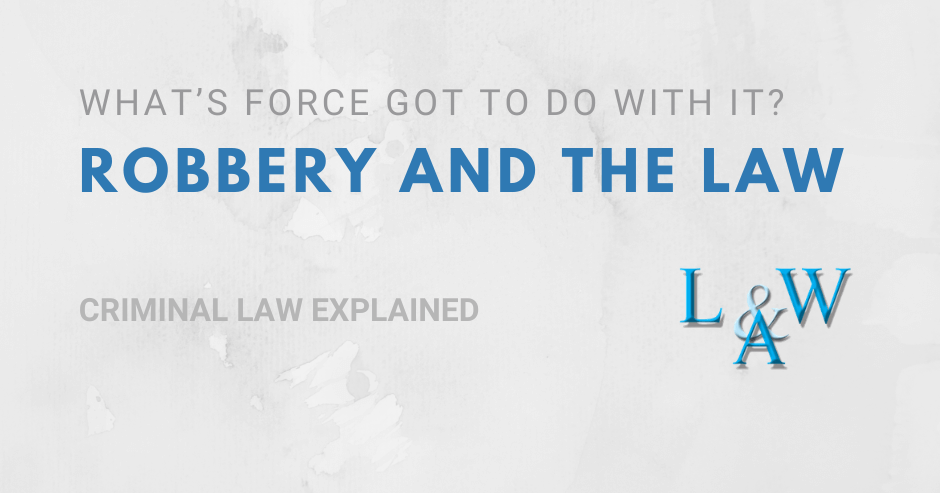 What's force got to do with it? Robbery and the Law